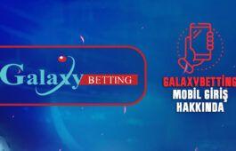 galaxybetting-mobil-giris-hakkinda